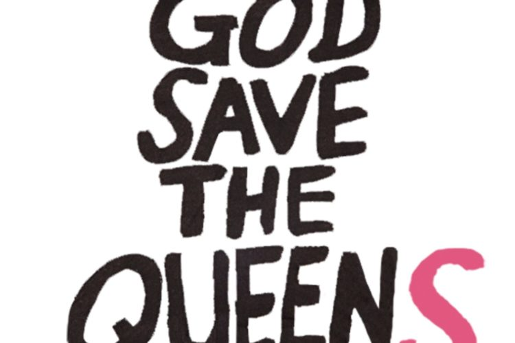 GOD SAVE THE QUEENS!